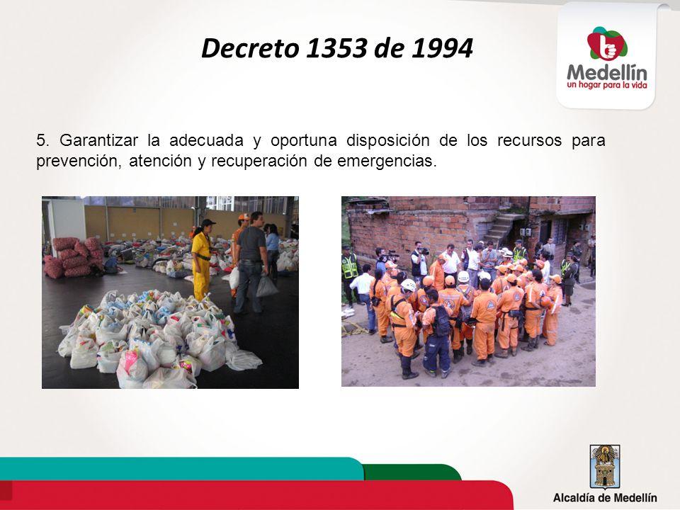 5. Garantizar la adecuada y oportuna disposición de los recursos para prevención, atención y recuperación de emergencias. Decreto 1353 de 1994