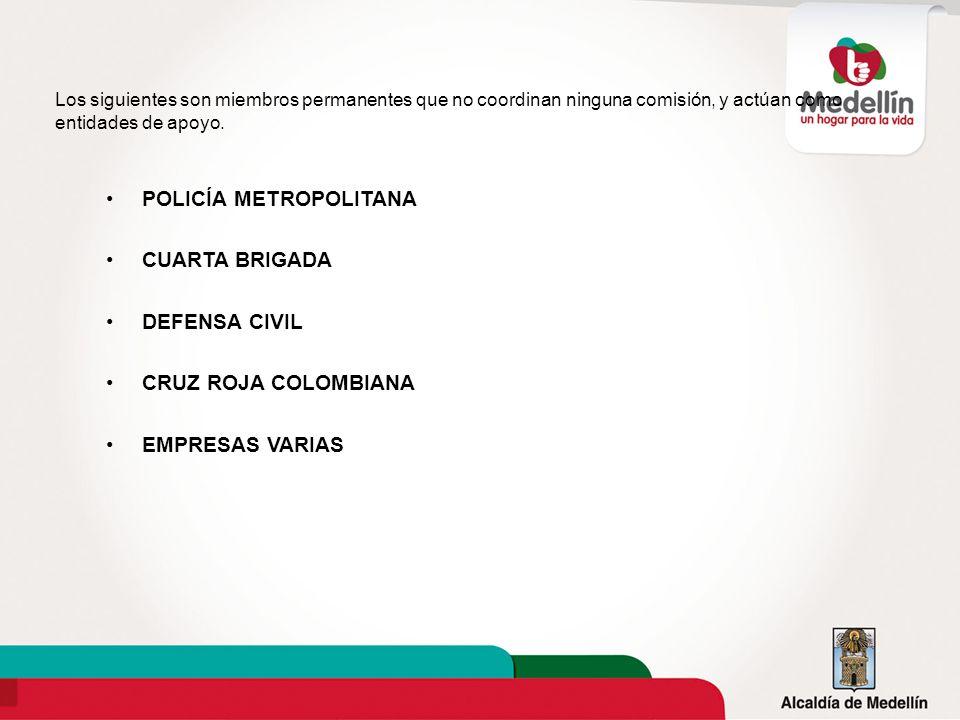 Los siguientes son miembros permanentes que no coordinan ninguna comisión, y actúan como entidades de apoyo. POLICÍA METROPOLITANA CUARTA BRIGADA DEFE