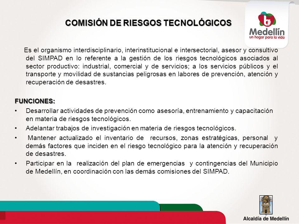 COMISIÓN DE RIESGOS TECNOLÓGICOS Es el organismo interdisciplinario, interinstitucional e intersectorial, asesor y consultivo del SIMPAD en lo referen