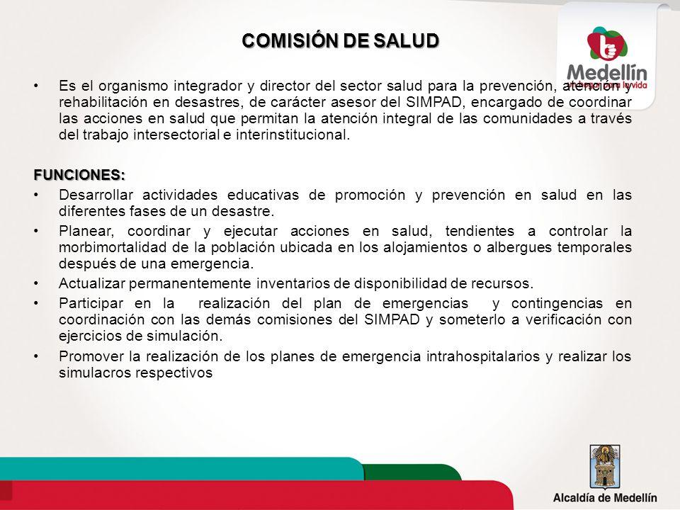 COMISIÓN DE SALUD Es el organismo integrador y director del sector salud para la prevención, atención y rehabilitación en desastres, de carácter aseso