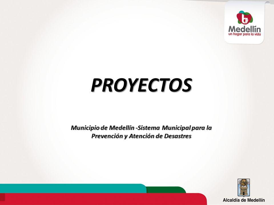 PROYECTOS Municipio de Medellín -Sistema Municipal para la Prevención y Atención de Desastres