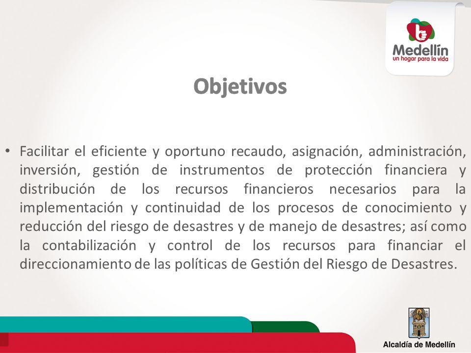 Facilitar el eficiente y oportuno recaudo, asignación, administración, inversión, gestión de instrumentos de protección financiera y distribución de l