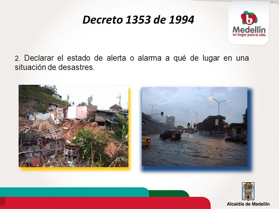 2. Declarar el estado de alerta o alarma a qué de lugar en una situación de desastres. Decreto 1353 de 1994
