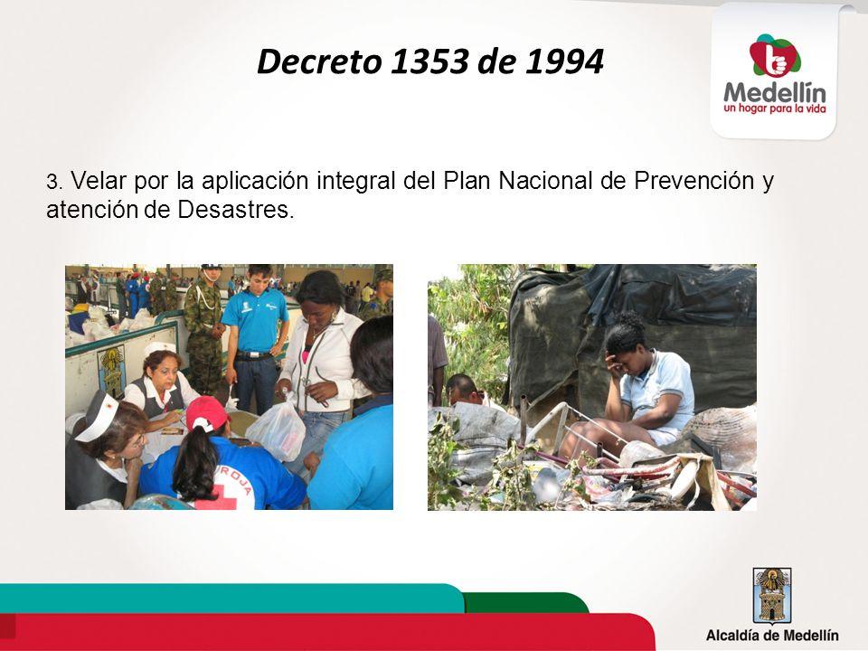3. Velar por la aplicación integral del Plan Nacional de Prevención y atención de Desastres. Decreto 1353 de 1994