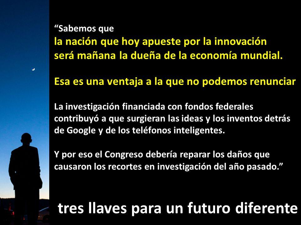 Sabemos que la nación que hoy apueste por la innovación será mañana la dueña de la economía mundial.
