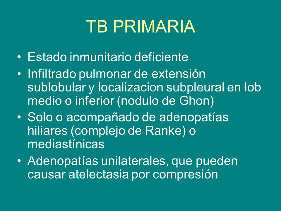 TB PRIMARIA Estado inmunitario deficiente Infiltrado pulmonar de extensión sublobular y localizacion subpleural en lob medio o inferior (nodulo de Gho