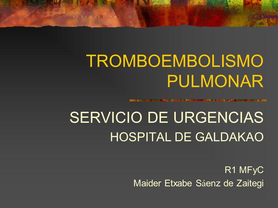 TROMBOEMBOLISMO PULMONAR SERVICIO DE URGENCIAS HOSPITAL DE GALDAKAO R1 MFyC Maider Etxabe S á enz de Zaitegi