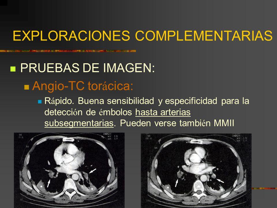 EXPLORACIONES COMPLEMENTARIAS PRUEBAS DE IMAGEN: Angio-TC tor á cica: R á pido. Buena sensibilidad y especificidad para la detecci ó n de é mbolos has