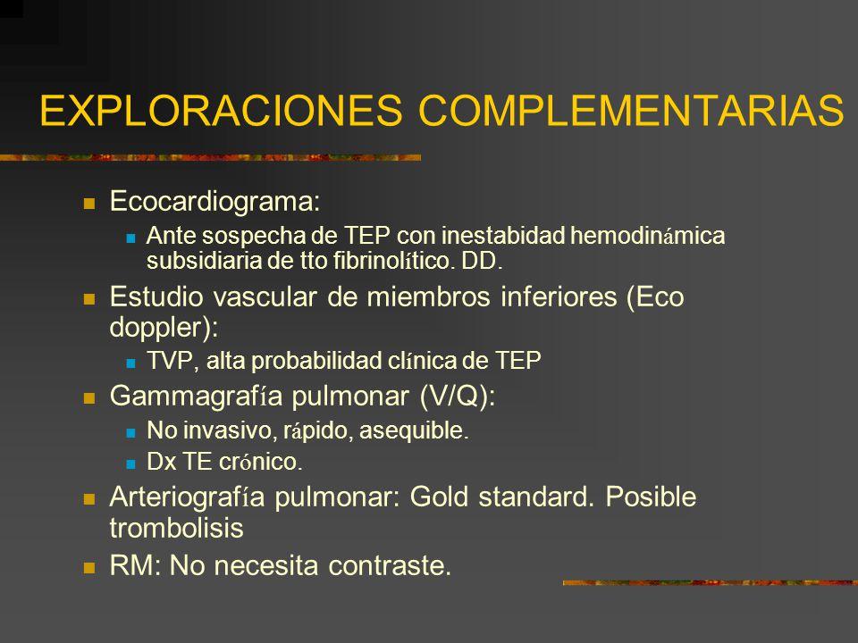 EXPLORACIONES COMPLEMENTARIAS Ecocardiograma: Ante sospecha de TEP con inestabidad hemodin á mica subsidiaria de tto fibrinol í tico. DD. Estudio vasc