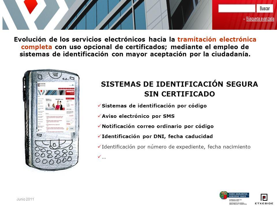 Junio 2011 Evolución de los servicios electrónicos hacia la tramitación electrónica completa con uso opcional de certificados; mediante el empleo de s