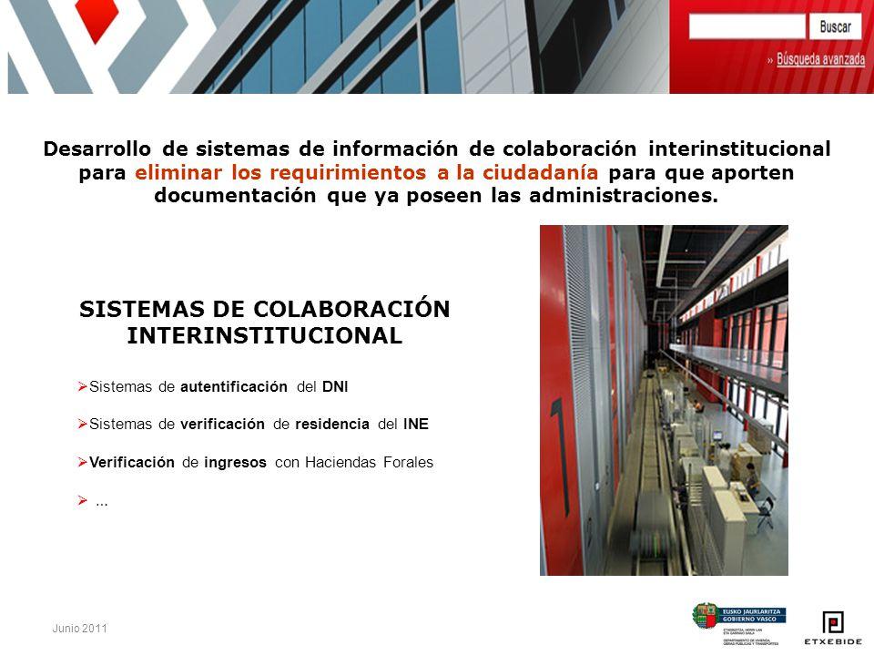 Junio 2011 Desarrollo de sistemas de información de colaboración interinstitucional para eliminar los requirimientos a la ciudadanía para que aporten