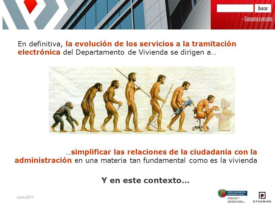 Junio 2011 En definitiva, la evolución de los servicios a la tramitación electrónica del Departamento de Vivienda se dirigen a… …simplificar las relac
