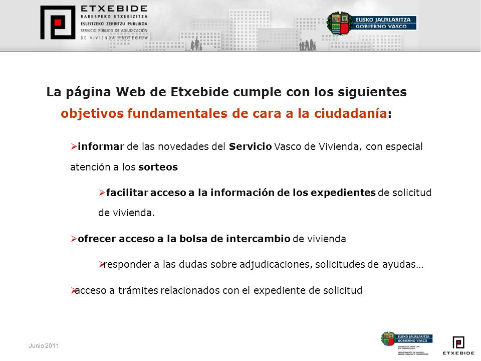 Junio 2011 La página Web de Etxebide cumple con los siguientes objetivos fundamentales de cara a la ciudadanía: informar de las novedades del Servicio