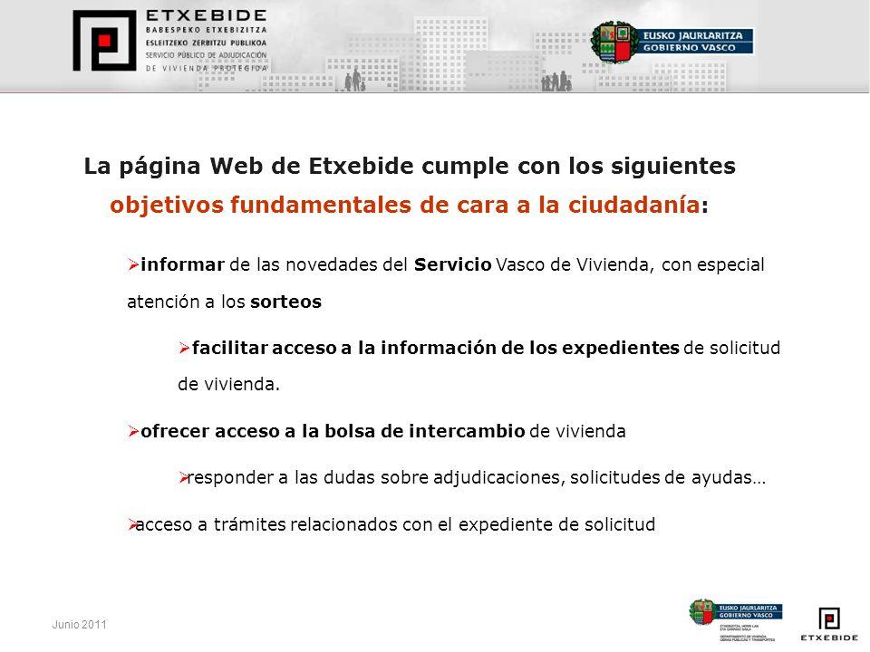 Junio 2011 PUERTA ABIERTA AL FUTURO DE LA VIVIENDA PÚBLICA VASCA www.etxebide.euskadi.net la nueva Web de Etxebide se erige como el portal del servicio vasco de vivienda ofreciendo una