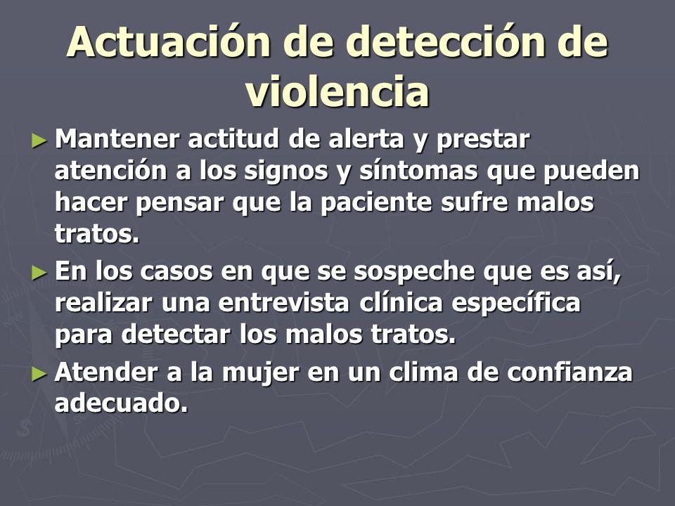 Actuación de detección de violencia Actuación de detección de violencia Mantener actitud de alerta y prestar atención a los signos y síntomas que pued