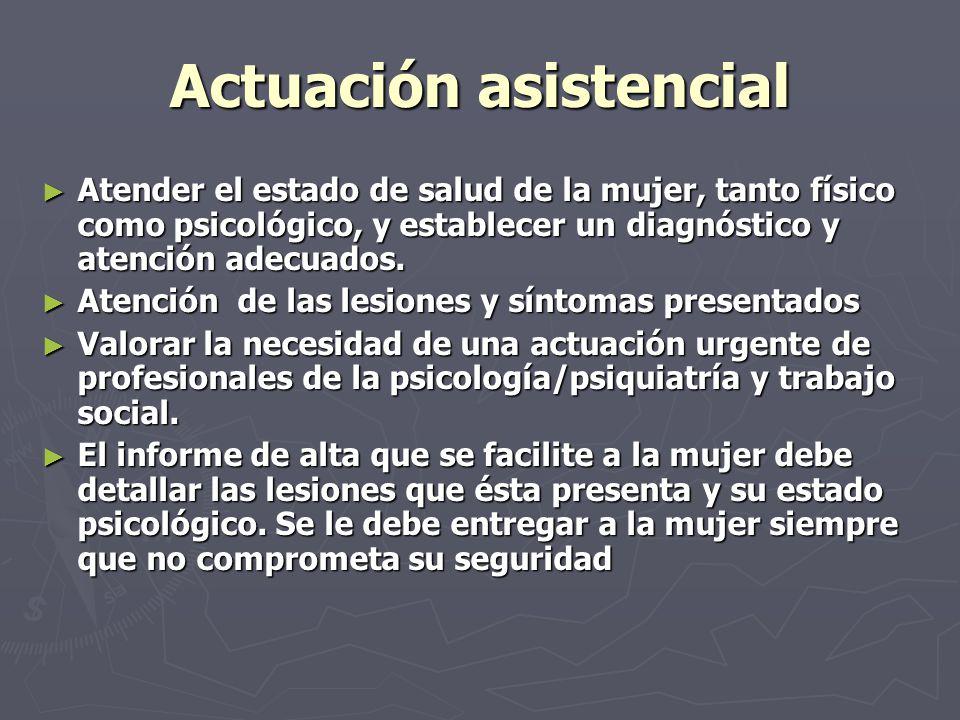Actuación asistencial Atender el estado de salud de la mujer, tanto físico como psicológico, y establecer un diagnóstico y atención adecuados. Atender