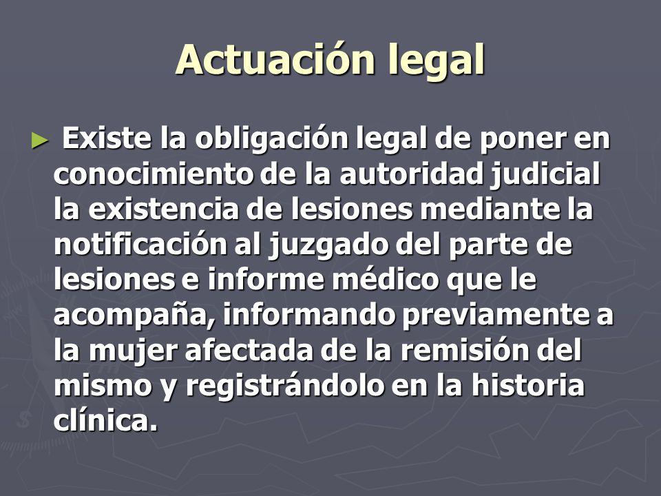 Actuación legal Existe la obligación legal de poner en conocimiento de la autoridad judicial la existencia de lesiones mediante la notificación al juz