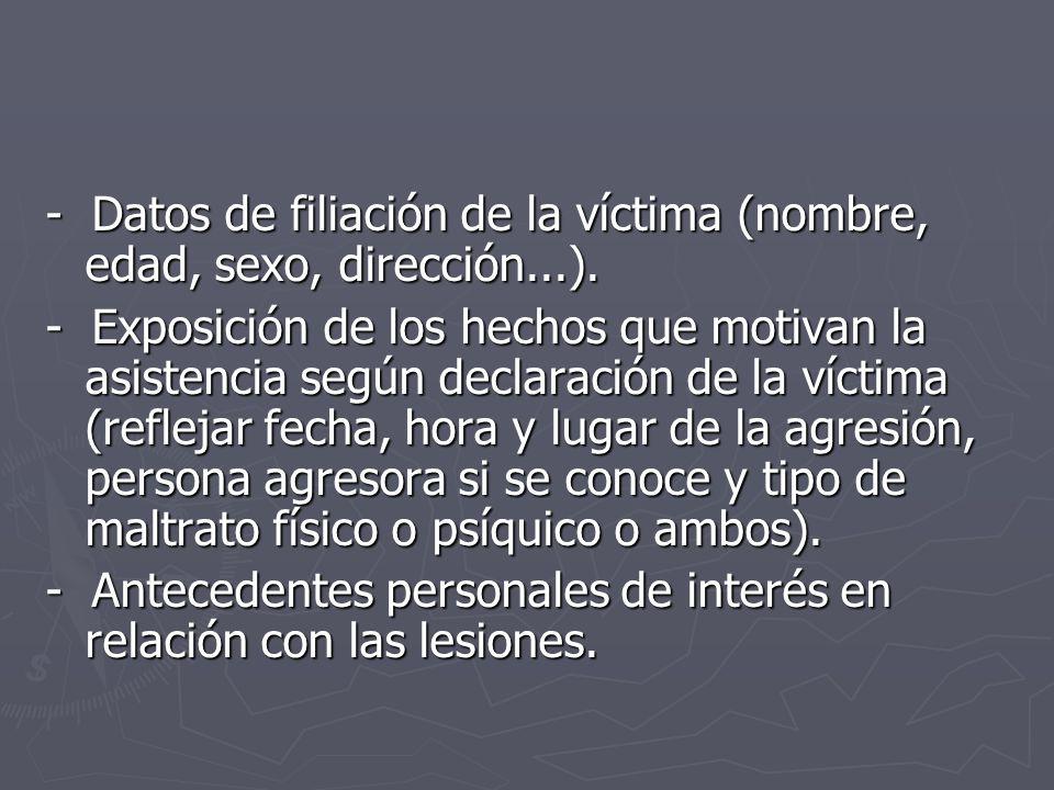 - Datos de filiación de la víctima (nombre, edad, sexo, dirección...). - Exposición de los hechos que motivan la asistencia según declaración de la ví