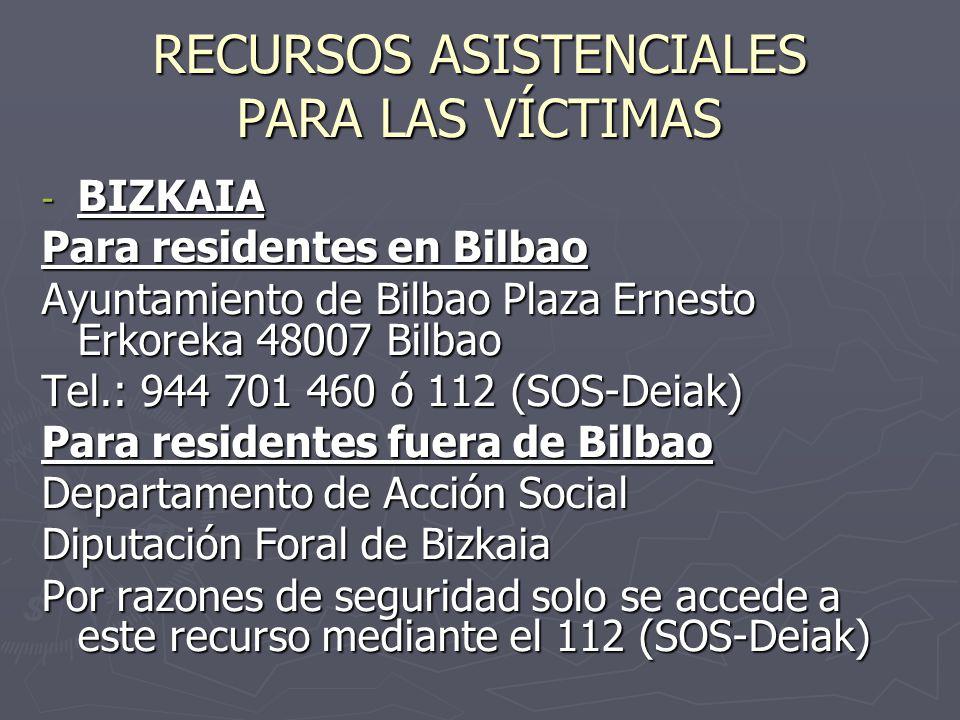 RECURSOS ASISTENCIALES PARA LAS VÍCTIMAS - BIZKAIA Para residentes en Bilbao Ayuntamiento de Bilbao Plaza Ernesto Erkoreka 48007 Bilbao Tel.: 944 701