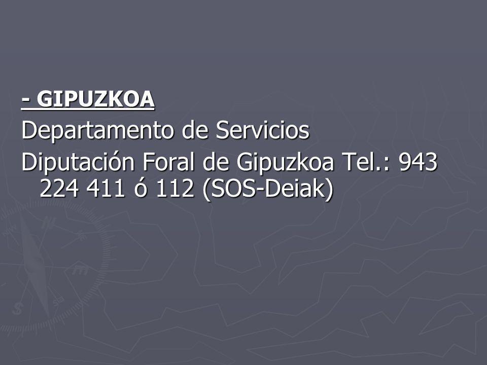 - GIPUZKOA Departamento de Servicios Diputación Foral de Gipuzkoa Tel.: 943 224 411 ó 112 (SOS-Deiak)