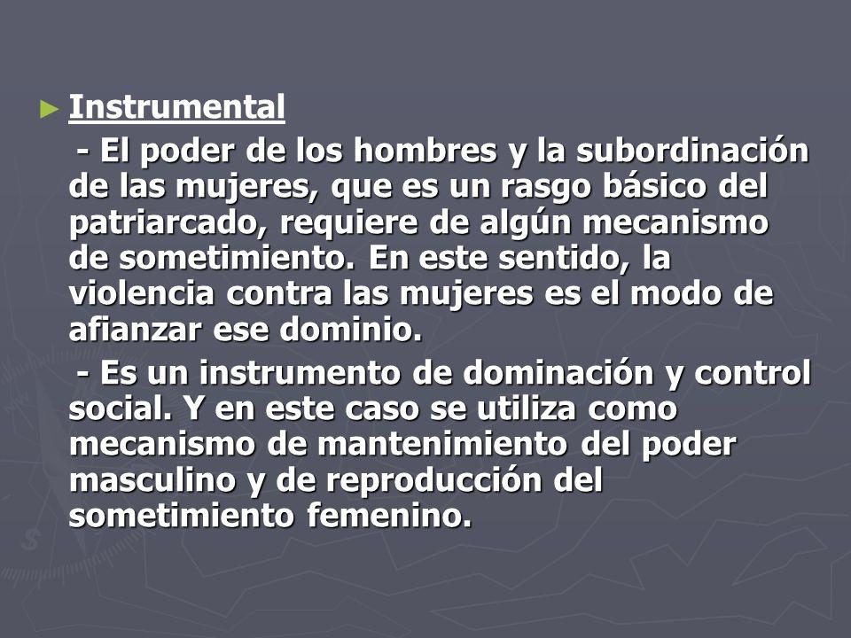 Instrumental - El poder de los hombres y la subordinación de las mujeres, que es un rasgo básico del patriarcado, requiere de algún mecanismo de somet