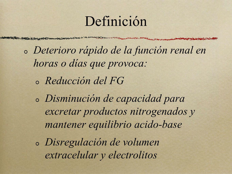 Definición Deterioro rápido de la función renal en horas o días que provoca: Reducción del FG Disminución de capacidad para excretar productos nitroge