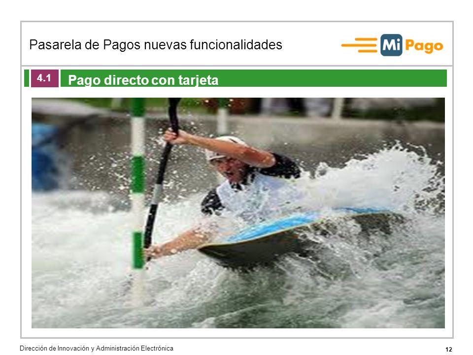 12 Pasarela de Pagos nuevas funcionalidades Dirección de Innovación y Administración Electrónica Agenda de la acción formativa Pago directo con tarjeta 4.1