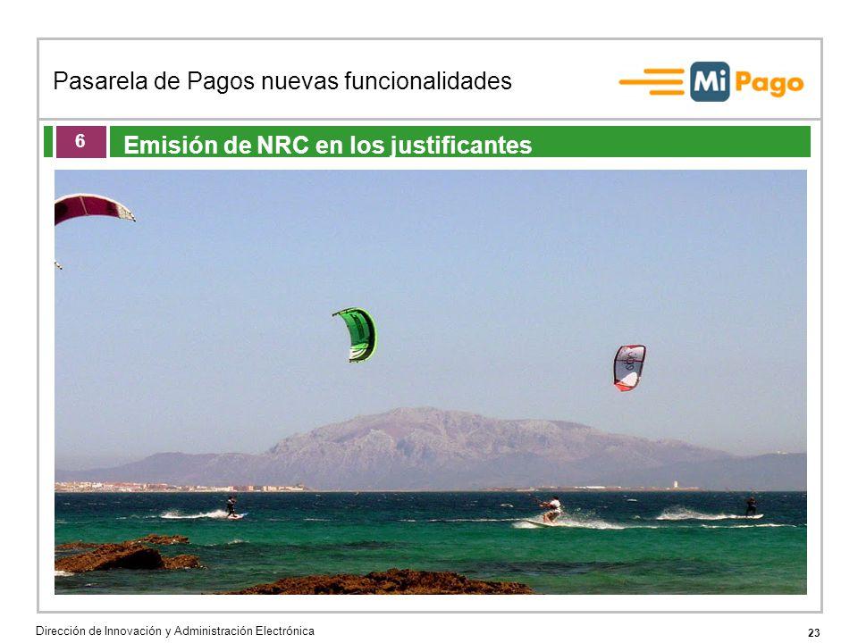 23 Pasarela de Pagos nuevas funcionalidades Dirección de Innovación y Administración Electrónica Agenda de la acción formativa Emisión de NRC en los justificantes 6