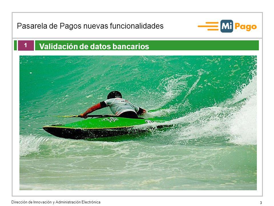 3 Pasarela de Pagos nuevas funcionalidades Dirección de Innovación y Administración Electrónica Validación de datos bancarios 1