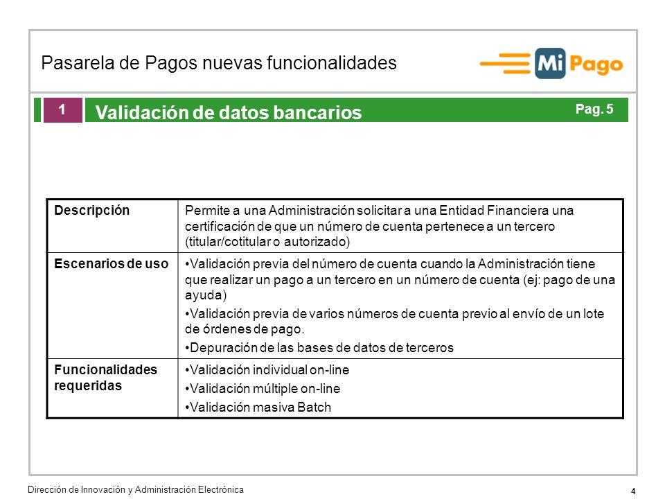 4 Pasarela de Pagos nuevas funcionalidades Dirección de Innovación y Administración Electrónica Agenda de la acción formativa Validación de datos banc