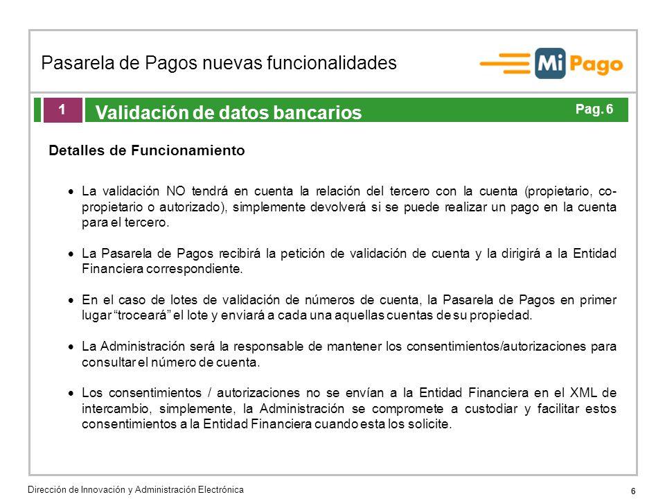 6 Pasarela de Pagos nuevas funcionalidades Dirección de Innovación y Administración Electrónica Agenda de la acción formativa Validación de datos banc