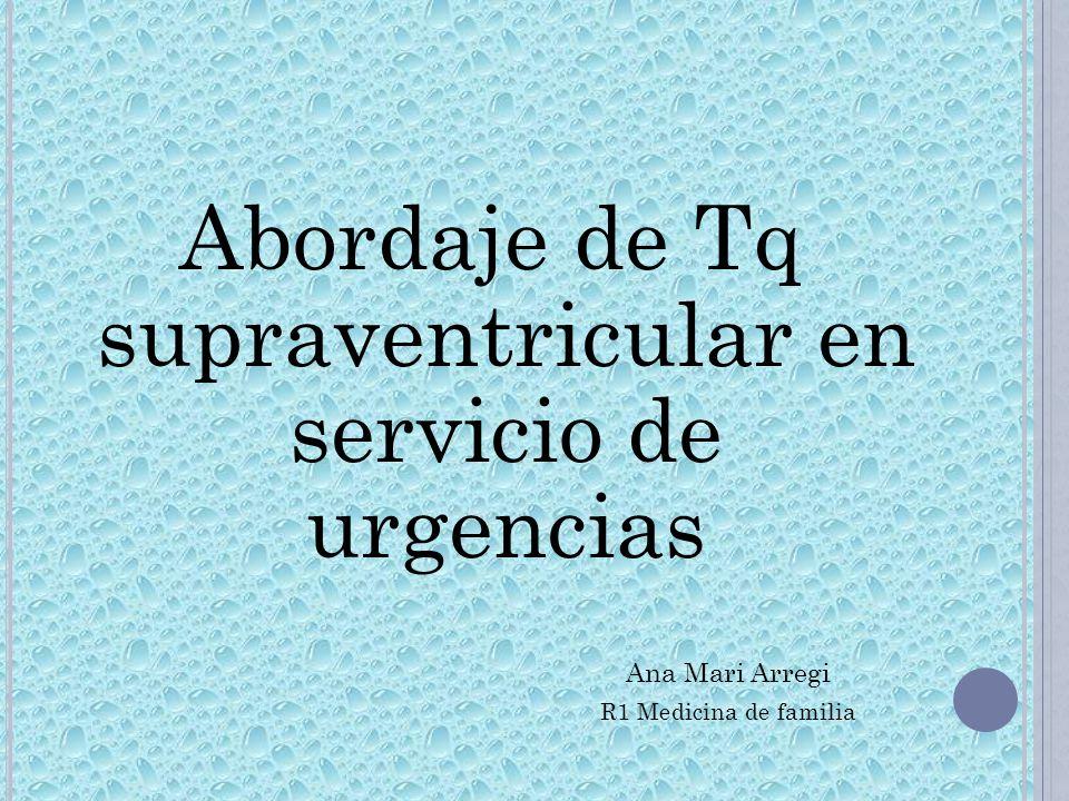 Abordaje de Tq supraventricular en servicio de urgencias Ana Mari Arregi R1 Medicina de familia