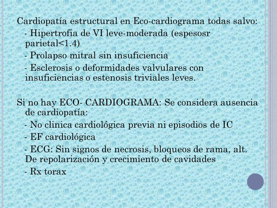 Cardiopatía estructural en Eco-cardiograma todas salvo: - Hipertrofia de VI leve-moderada (espesosr parietal<1.4) - Prolapso mitral sin insuficiencia