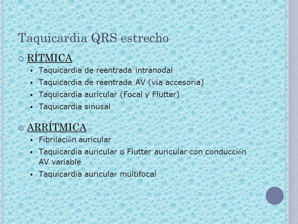 Taquicardia QRS estrecho RÍTMICA Taquicardia de reentrada intranodal Taquicardia de reentrada AV (v í a accesoria) Taquicardia auricular (Focal y Flut