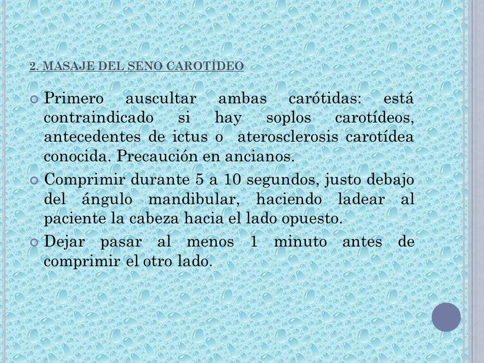 2. MASAJE DEL SENO CAROTÍDEO Primero auscultar ambas carótidas: está contraindicado si hay soplos carotídeos, antecedentes de ictus o aterosclerosis c