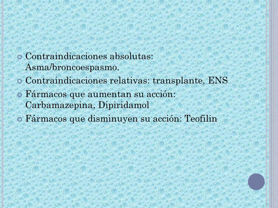 Contraindicaciones absolutas: Asma/broncoespasmo. Contraindicaciones relativas: transplante, ENS Fármacos que aumentan su acción: Carbamazepina, Dipir
