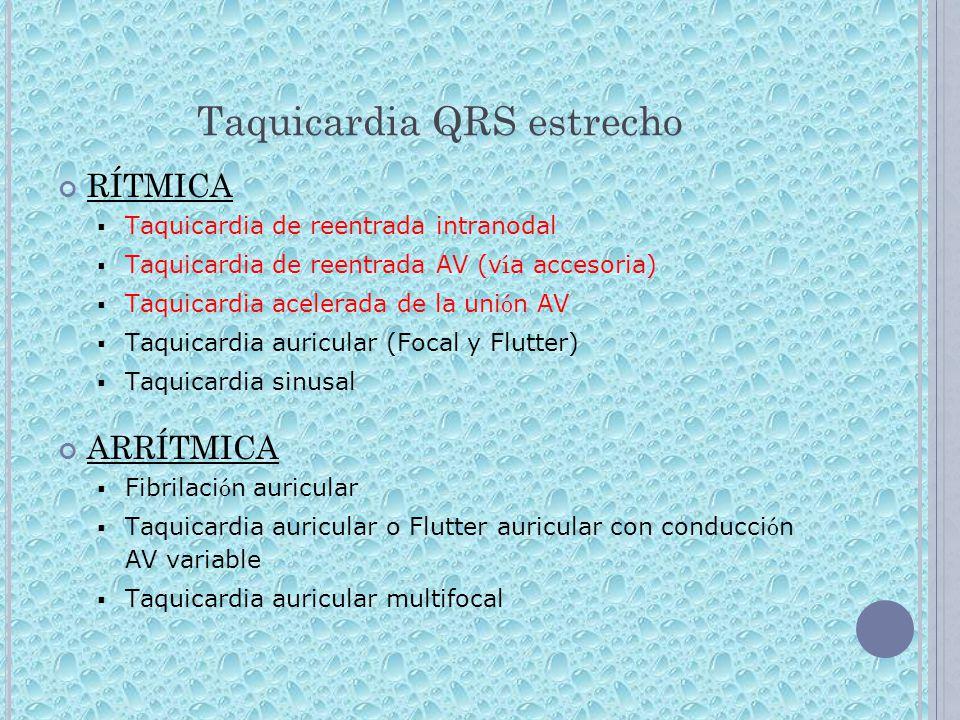 Taquicardia QRS estrecho RÍTMICA Taquicardia de reentrada intranodal Taquicardia de reentrada AV (v í a accesoria) Taquicardia acelerada de la uni ó n