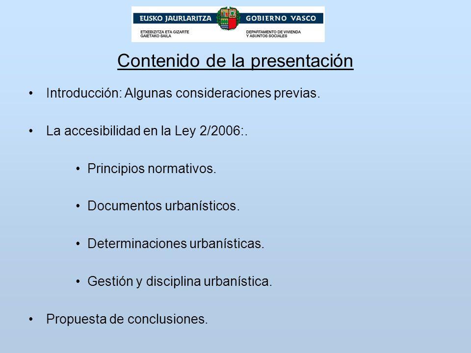 Contenido de la presentación Introducción: Algunas consideraciones previas. La accesibilidad en la Ley 2/2006:. Principios normativos. Documentos urba