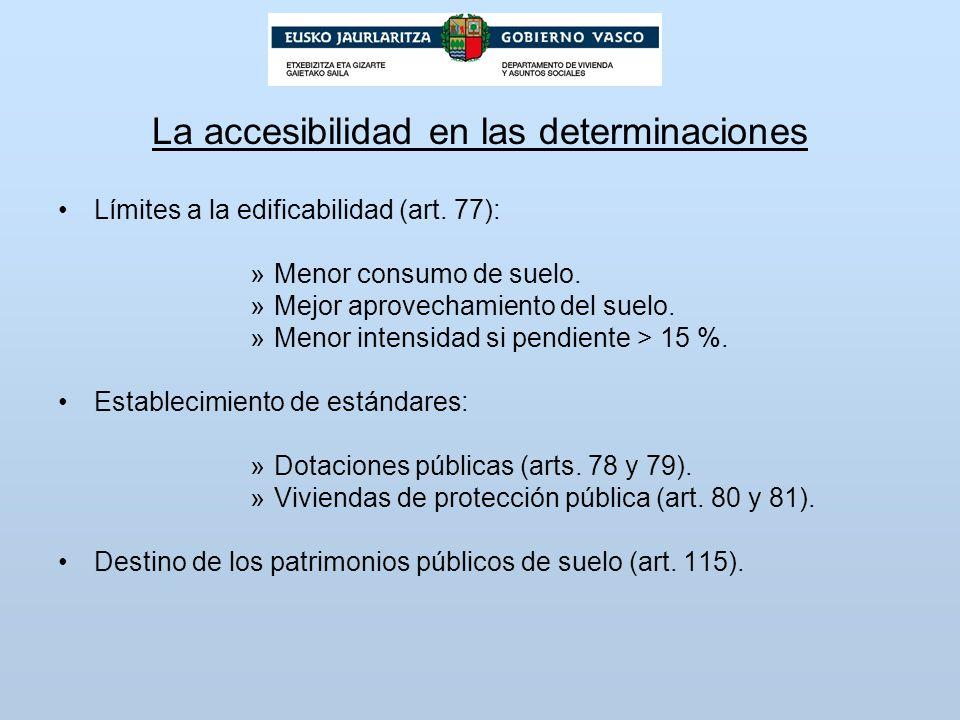 La accesibilidad en las determinaciones Límites a la edificabilidad (art. 77): »Menor consumo de suelo. »Mejor aprovechamiento del suelo. »Menor inten