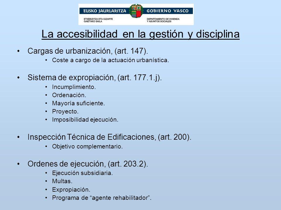 La accesibilidad en la gestión y disciplina Cargas de urbanización, (art. 147). Coste a cargo de la actuación urbanística. Sistema de expropiación, (a