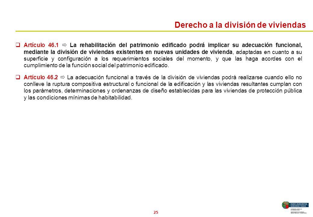 25 Artículo 46.1 La rehabilitación del patrimonio edificado podrá implicar su adecuación funcional, mediante la división de viviendas existentes en nu