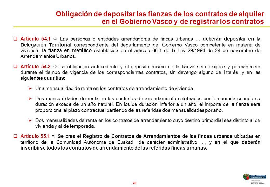 28 Artículo 54.1 Las personas o entidades arrendadoras de fincas urbanas … deberán depositar en la Delegación Territorial correspondiente del departam