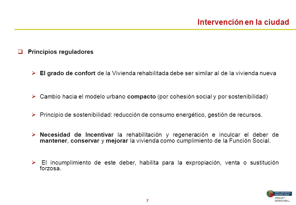 7 Intervención en la ciudad Principios reguladores El grado de confort de la Vivienda rehabilitada debe ser similar al de la vivienda nueva Cambio hac