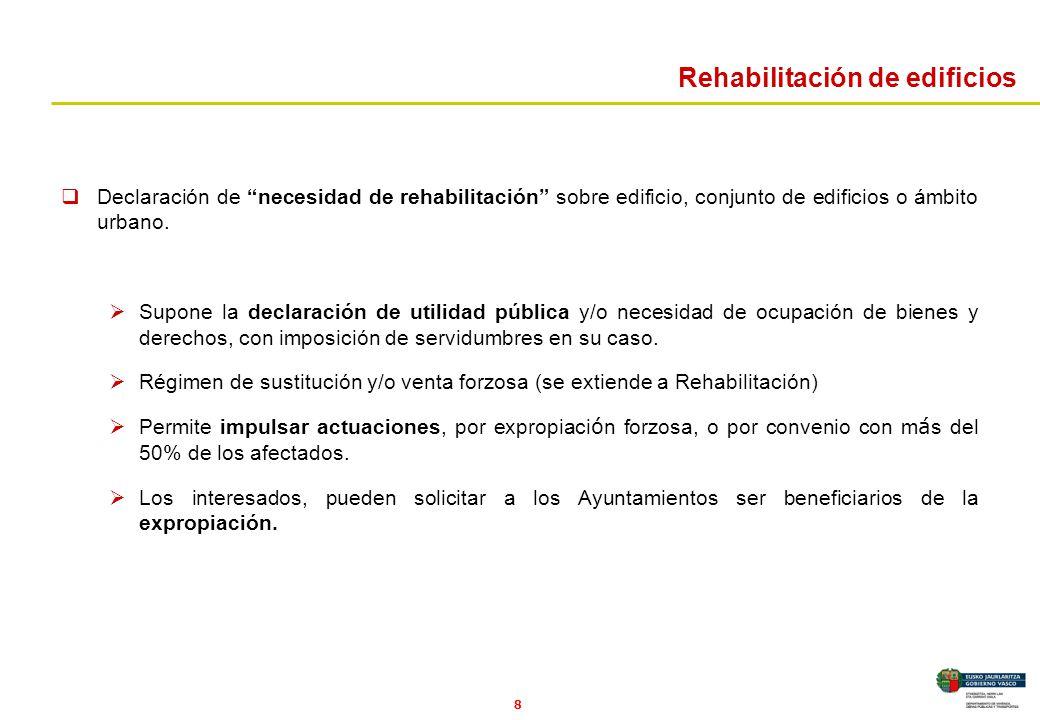 8 Rehabilitación de edificios Declaración de necesidad de rehabilitación sobre edificio, conjunto de edificios o ámbito urbano. Supone la declaración