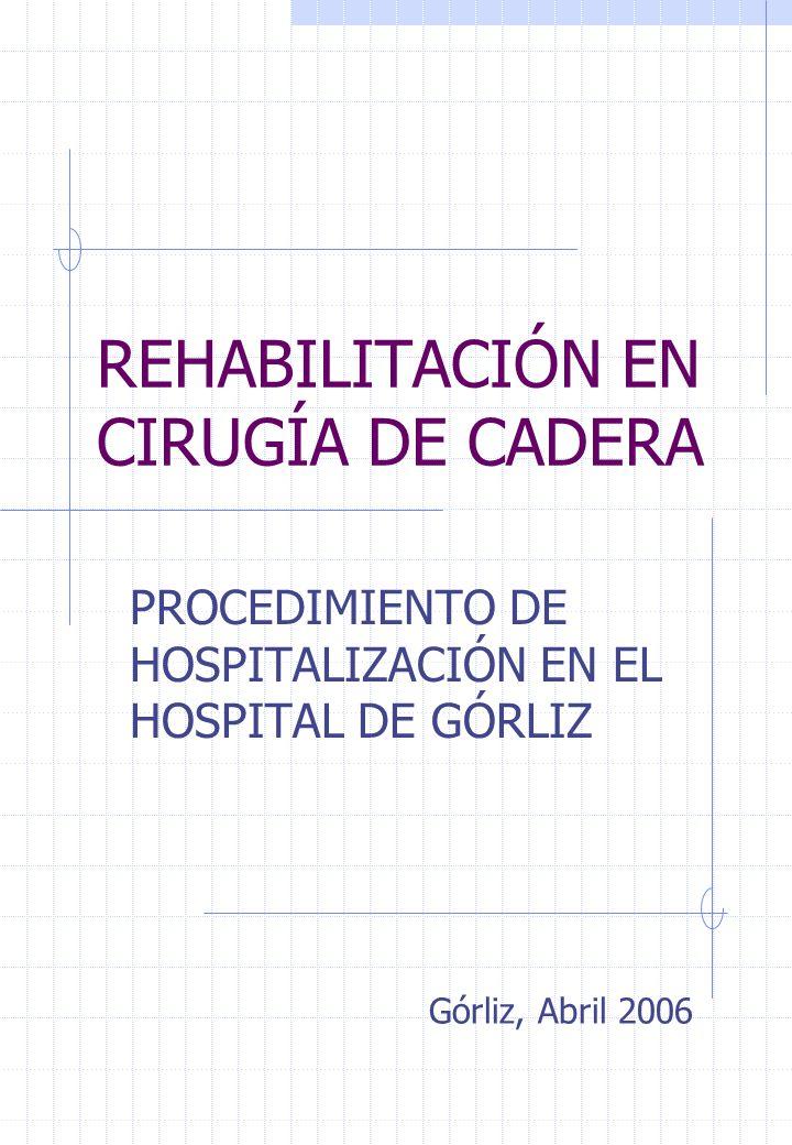 REHABILITACIÓN EN CIRUGÍA DE CADERA PROCEDIMIENTO DE HOSPITALIZACIÓN EN EL HOSPITAL DE GÓRLIZ Górliz, Abril 2006