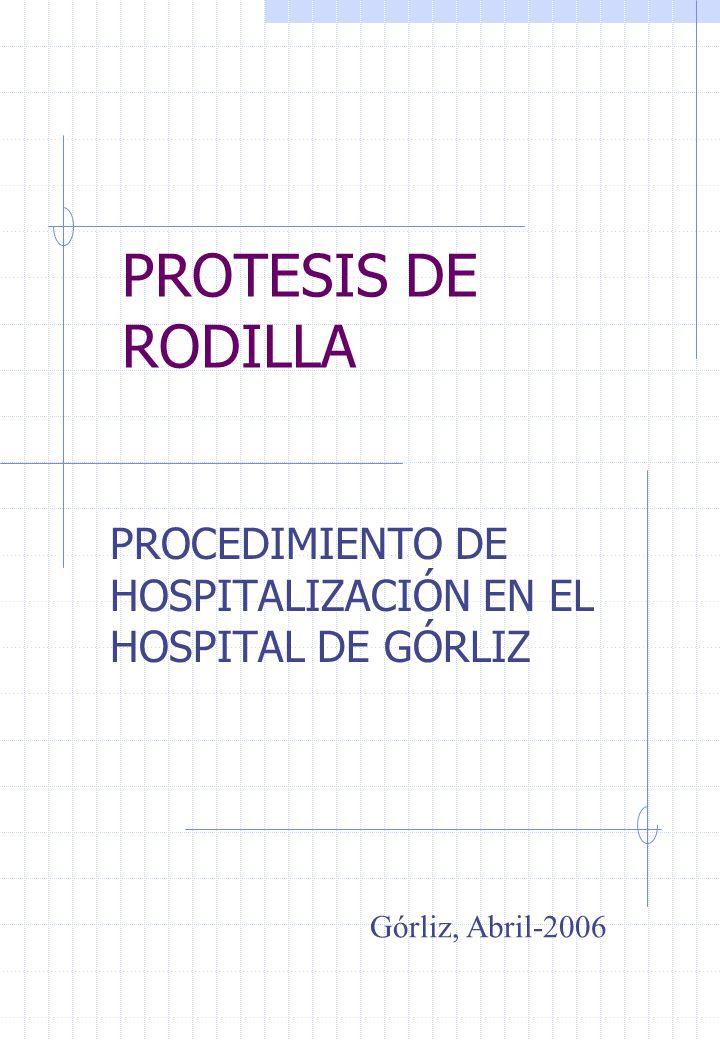 PROTESIS DE RODILLA PROCEDIMIENTO DE HOSPITALIZACIÓN EN EL HOSPITAL DE GÓRLIZ Górliz, Abril-2006
