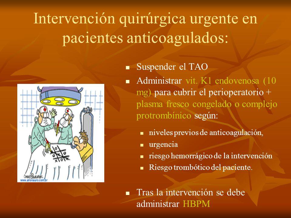 Intervención quirúrgica urgente en pacientes anticoagulados: Suspender el TAO Administrar vit. K1 endovenosa (10 mg) para cubrir el perioperatorio + p