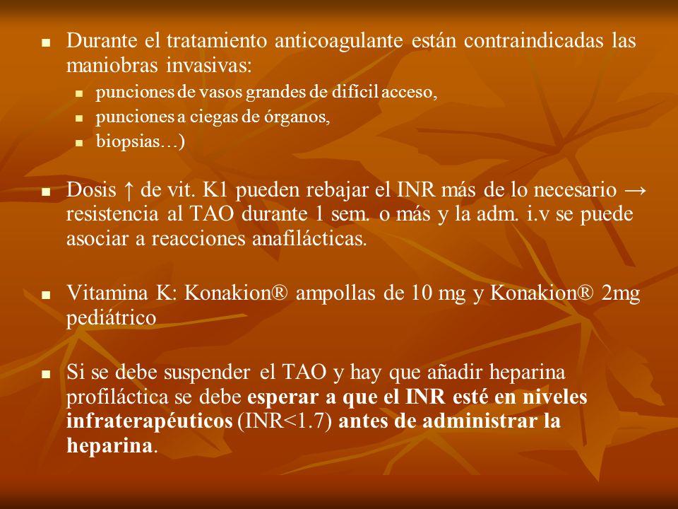 Durante el tratamiento anticoagulante están contraindicadas las maniobras invasivas: punciones de vasos grandes de difícil acceso, punciones a ciegas