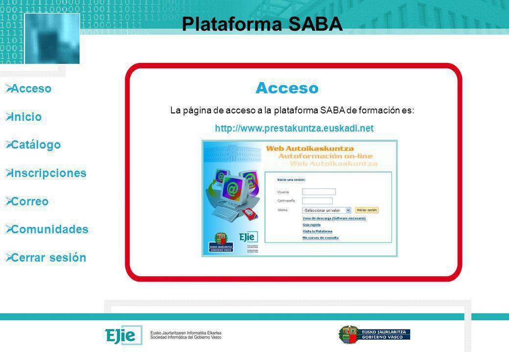 Acceso Inicio Catálogo Inscripciones Correo Comunidades Cerrar sesión Plataforma SABA Acceso La página de acceso a la plataforma SABA de formación es: