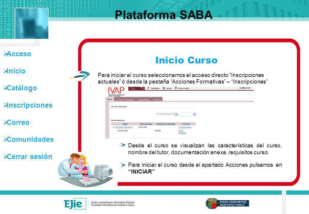 Acceso Inicio Catálogo Inscripciones Correo Comunidades Cerrar sesión Inicio Curso Plataforma SABA Al iniciar el curso se abre el player de SABA con el índice del curso que estamos realizando.